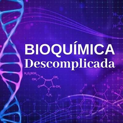 Bioquímica Descomplicada Módulo 1