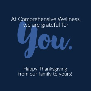 At Comprehensive Wellness, we are grateful for you!  Happy Thanksgiving from our family to yours!