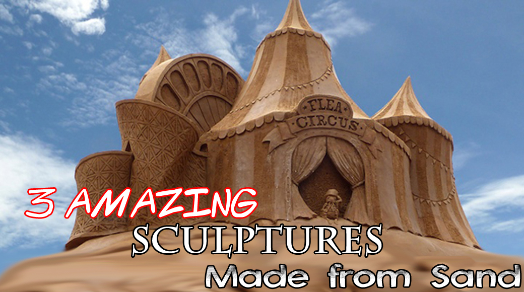 3 Amazing Sculptures Made from Sand