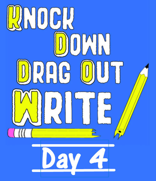 Knock Down Drag Out Write!  Day 04