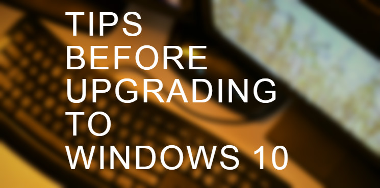 Tips Before Upgrading To Windows 10