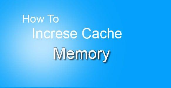 Increase-cache-memory