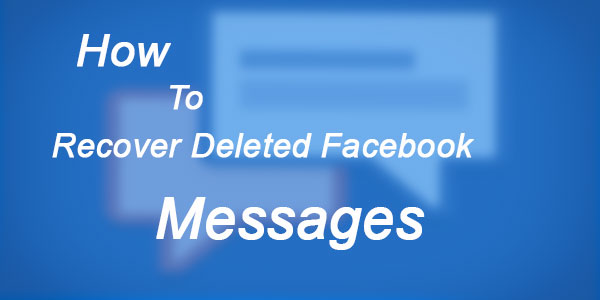 How To Recover Deleted Facebook Messages, Pictures And Videos