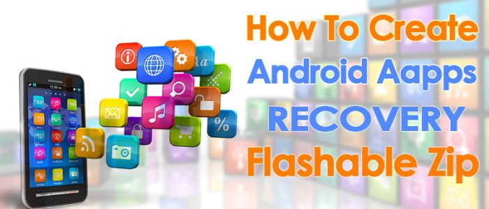 How to Create Android Apps Recovery Flashable Zip File