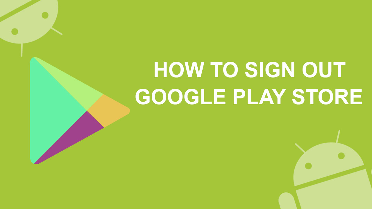 How to Sign Out Completely From Google Play Store In 2017