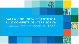 Registrazioni degli incontri Dalla comunità scientifica alle comunità del territorio