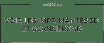 Imprimantes 3D et Scanners 3D