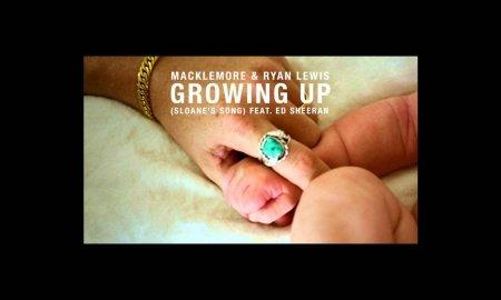 "Macklemore & Ryan Lewis ft. Ed Sheeran – ""Growing Up"" (Sloane's Song)"