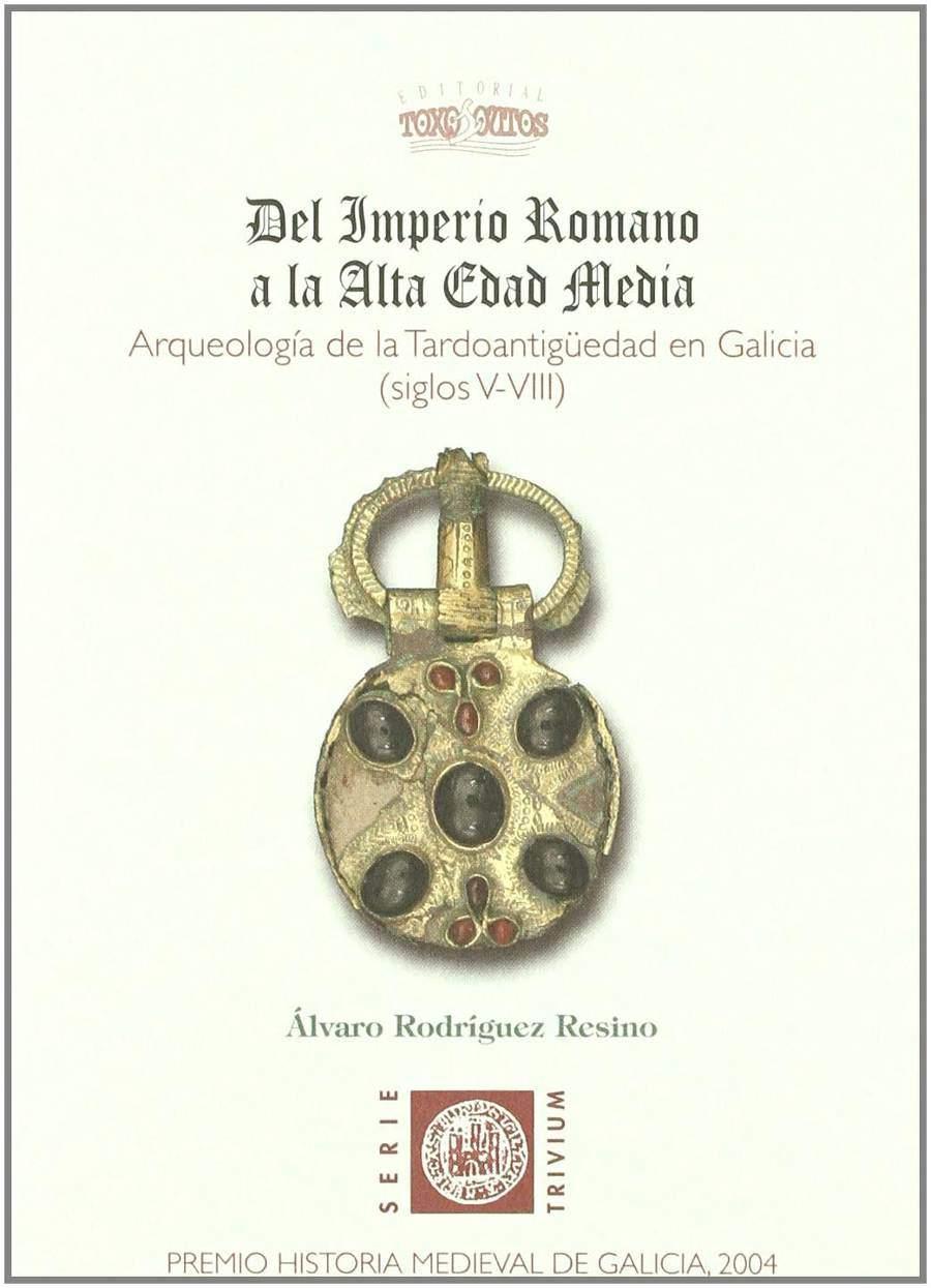 Del imperio romano a la alta edad media. Arqueología de la tardoantigüedad en Galicia (siglos V-VIII) Book Cover