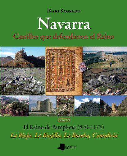 Navarra. Castillos que defendieron el Reino –tomo IV–: El Reino de Pamplona (810-1173). La Rioja, La Riojilla, La Bureba, Cantabria: 4 Book Cover