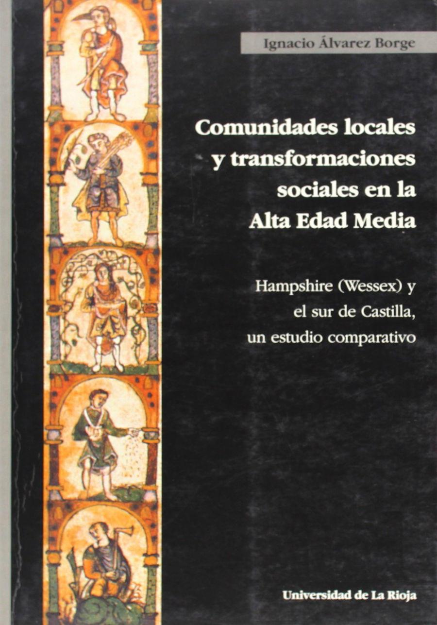 Comunidades locales y transformaciones sociales en la Alta Edad Media: Hampshire (Wessex) y el sur de Castilla, un estudio comparativo Book Cover
