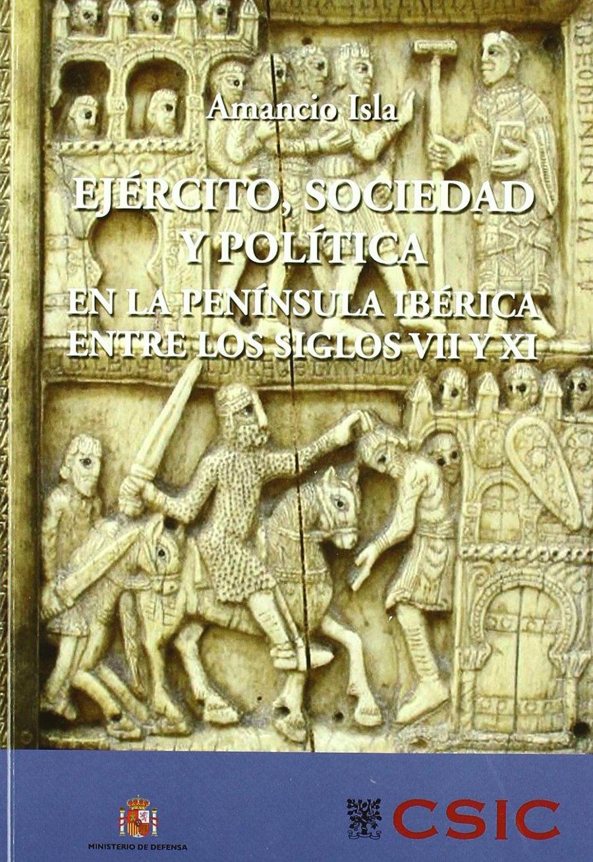 Ejército, sociedad y política en la Península ibérica entre los siglos VII y XI Book Cover