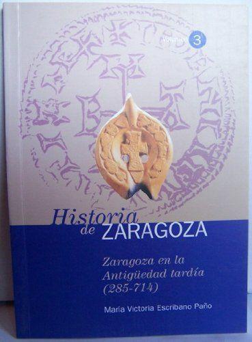 Zaragoza en la antigüedad tardía (285-714). Historia de Zaragoza 3 Book Cover