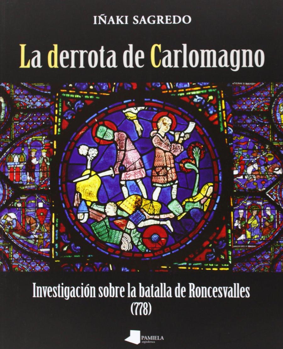 La derrota de Carlomagno: Investigación sobre la batalla de Roncesvalles (778) Book Cover