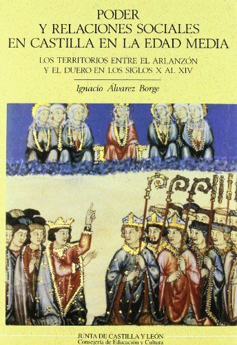 Poder y relaciones sociales en Castilla en la edad media : los territorios entre el Arlanzón y el Duero entre los siglos X al XIV Book Cover