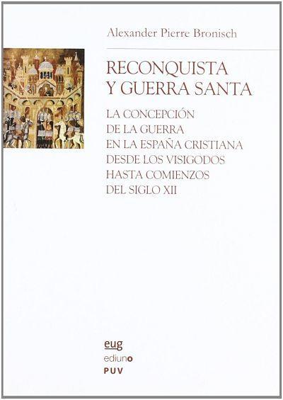 Reconquista y Guerra santa: La concepción de la guerra en la España cristiana desde los visigodos hasta el siglo XII Book Cover
