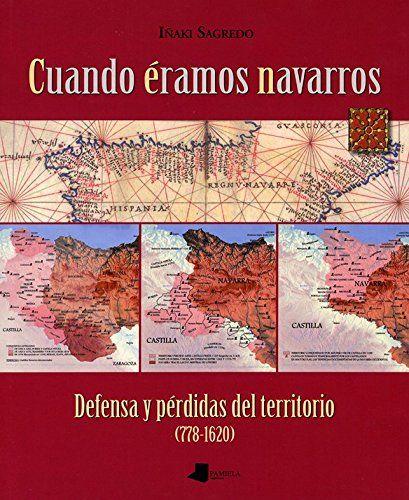 Cuando éramos navarros. Defensa y pérdidas del territorio (778-1620) Book Cover