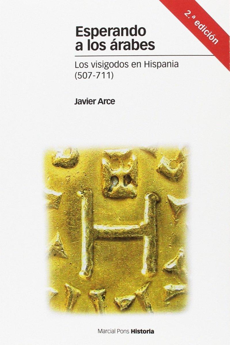 Esperando a los árabes: Los visigodos en Hispania (507 - 711) 2ª edición