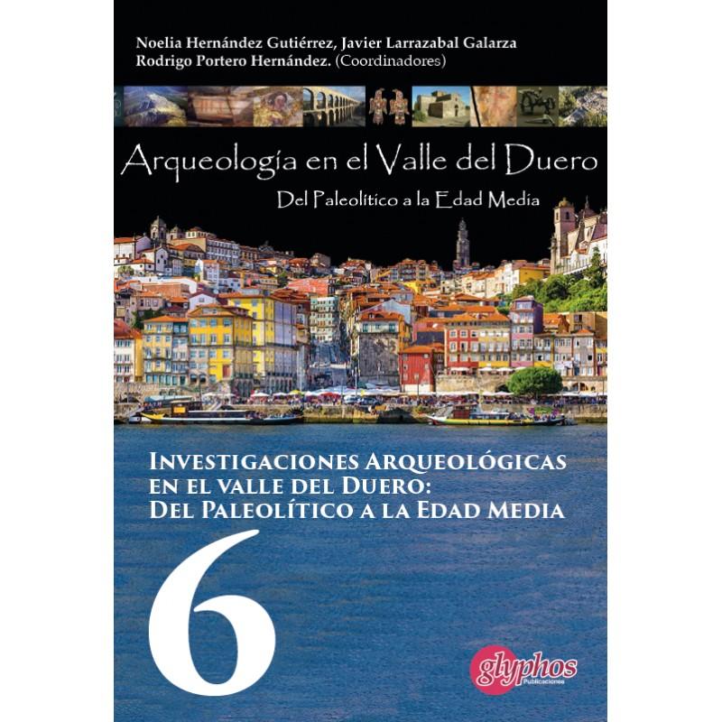 Actas VI Jornadas de Jóvenes Investigadores del Valle del Duero. Del Paleolítico a la Edad Media Book Cover