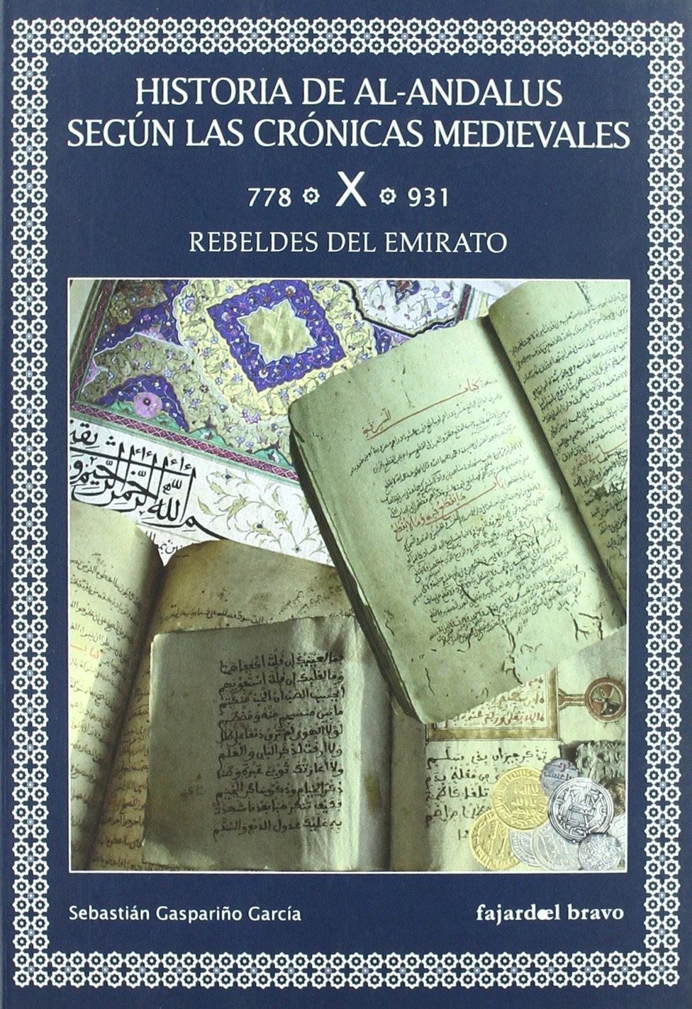 Historia de al-Andalus según las crónicas medievales. Tomo X (778-931). Rebeldes del emirato Book Cover