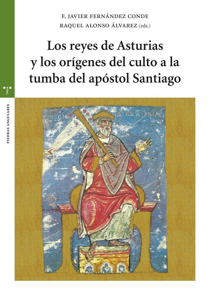 Los reyes de Asturias y los orígenes del culto a la tumba del Apóstol Santiago - Libro