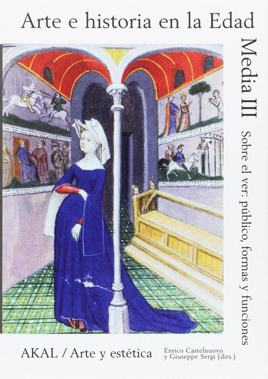 Arte e historia en la Edad Media III. Sobre el ver: Público, formas y funciones Book Cover