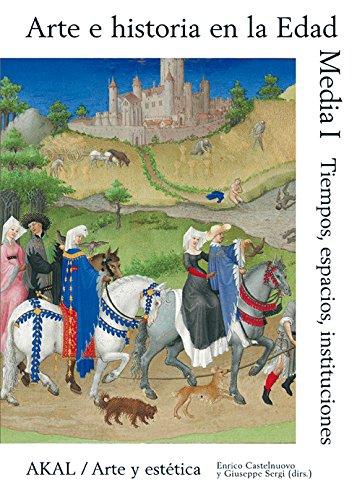 Arte e historia en la Edad Media I: Tiempo, espacio, instituciones Book Cover