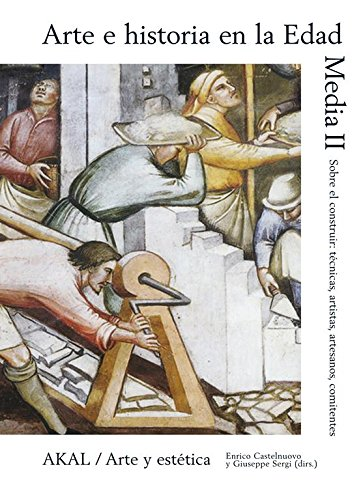 Arte e historia en la Edad Media II. Sobre el construir: técnicas, artistas, artesanos, comitentes Book Cover