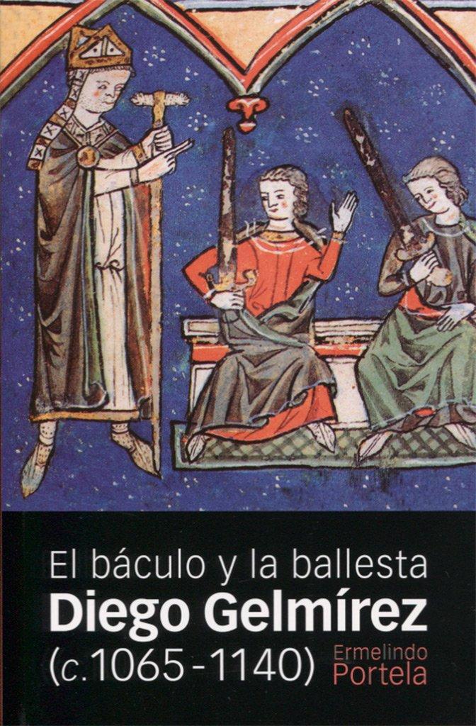 El báculo y la ballesta. Diego Gelmírez (c. 1065-1140) Book Cover