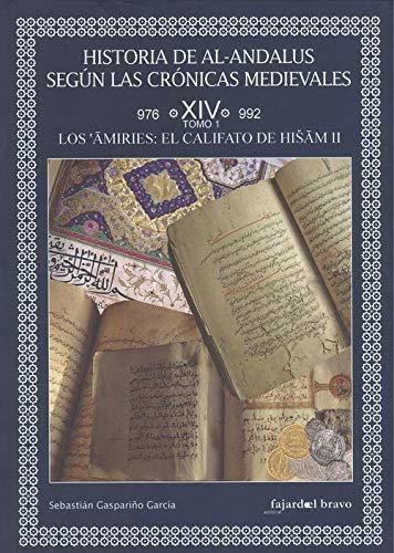 Historia de Al-Andalus según las crónicas medievales. Volumen XIV. Tomo 1: Los amiríes. El califato de Hisham II (976-992) Book Cover