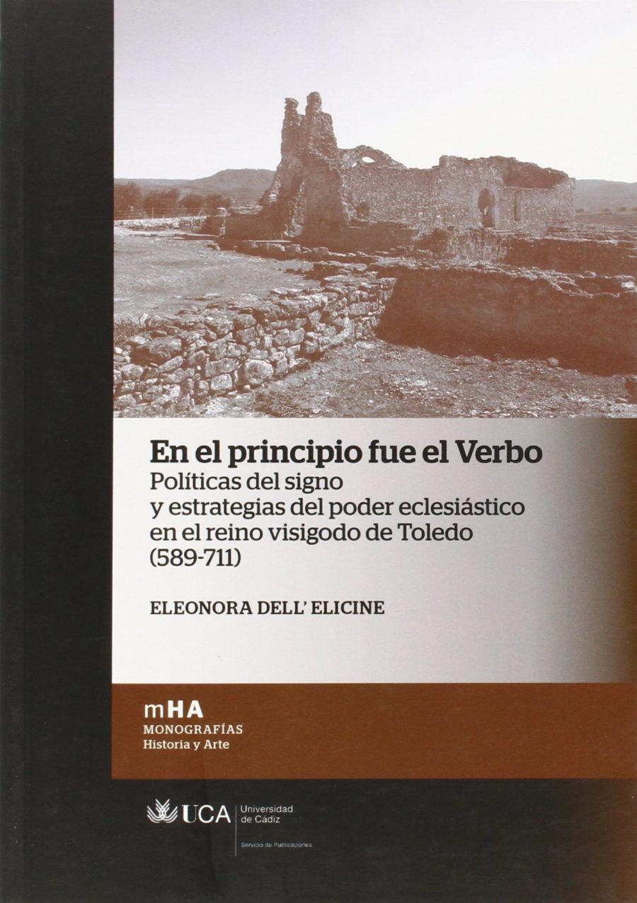 En el principio fue el verbo : políticas del signo y estrategias del poder eclesiástico en el reino visigodo de Toledo (589-711) Book Cover