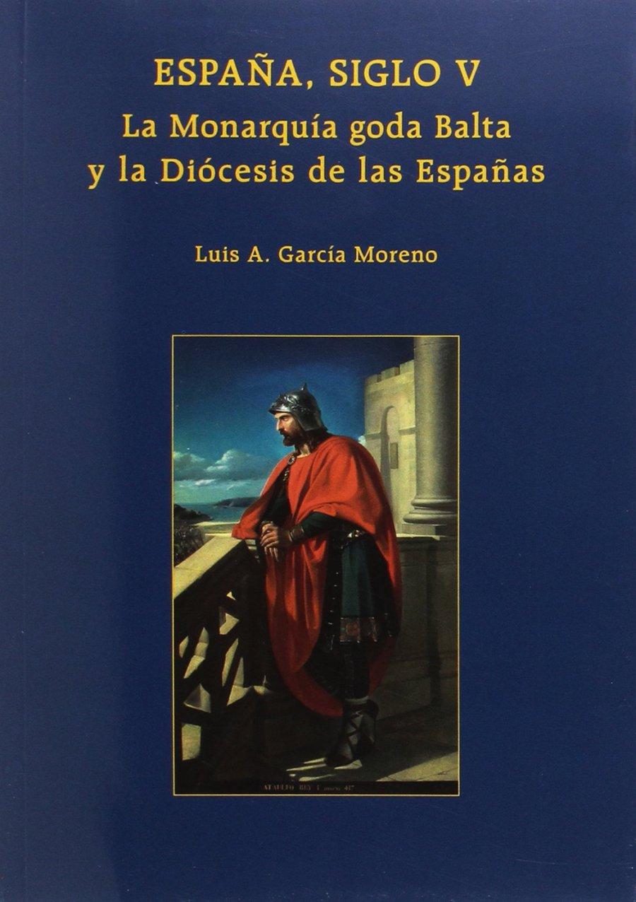 España, siglo V. La monarquía goda Balta y la diócesis de las Españas Book Cover