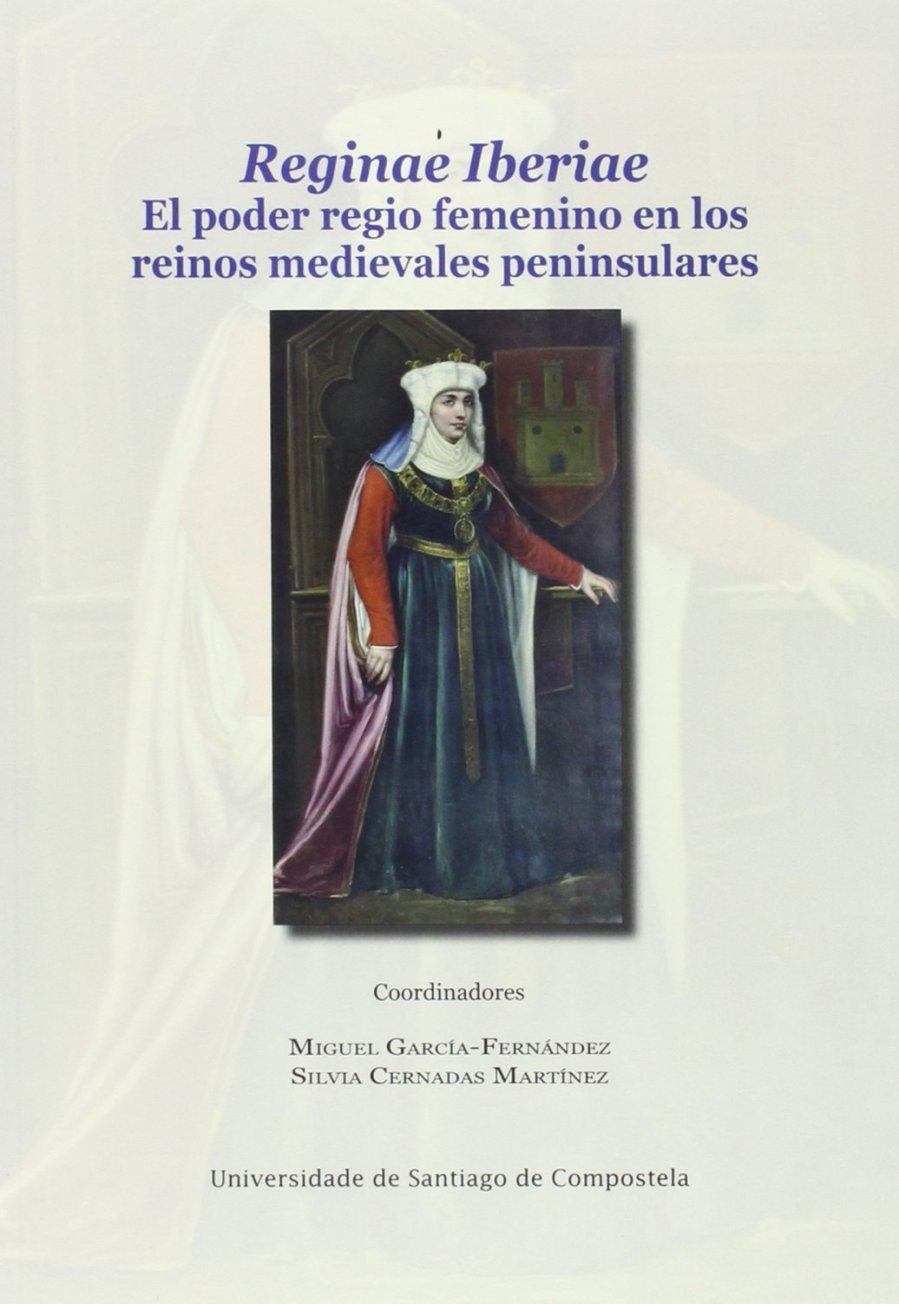 Reginae Iberiae. El poder regio femenino en los reinos medievales peninsulares Book Cover