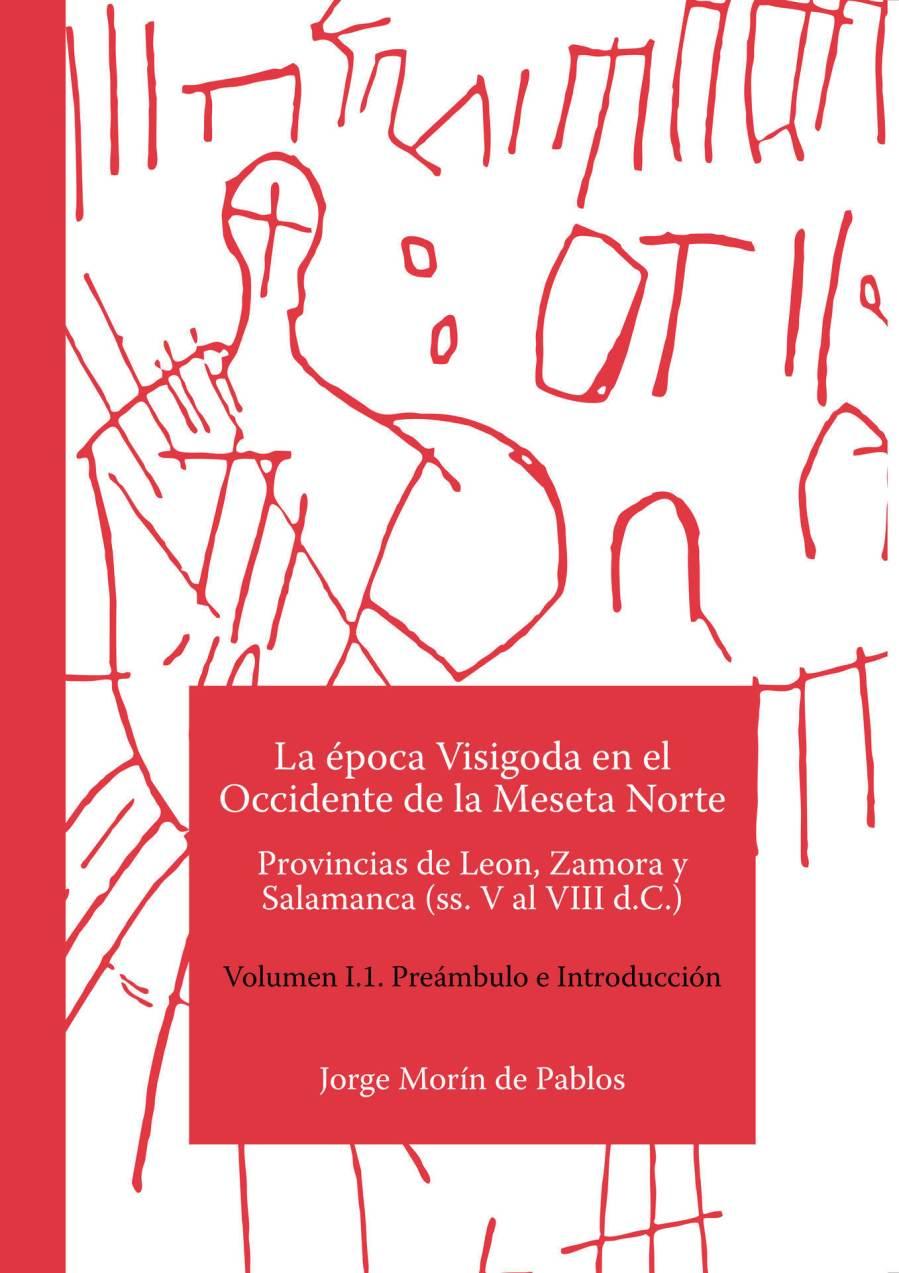 La época Visigoda en el Occidente de la Meseta Norte: Provincias de León, Zamora y Salamanca (ss. V al VIII d.C.) Volumen I.1. Preámbulo e Introducción Book Cover