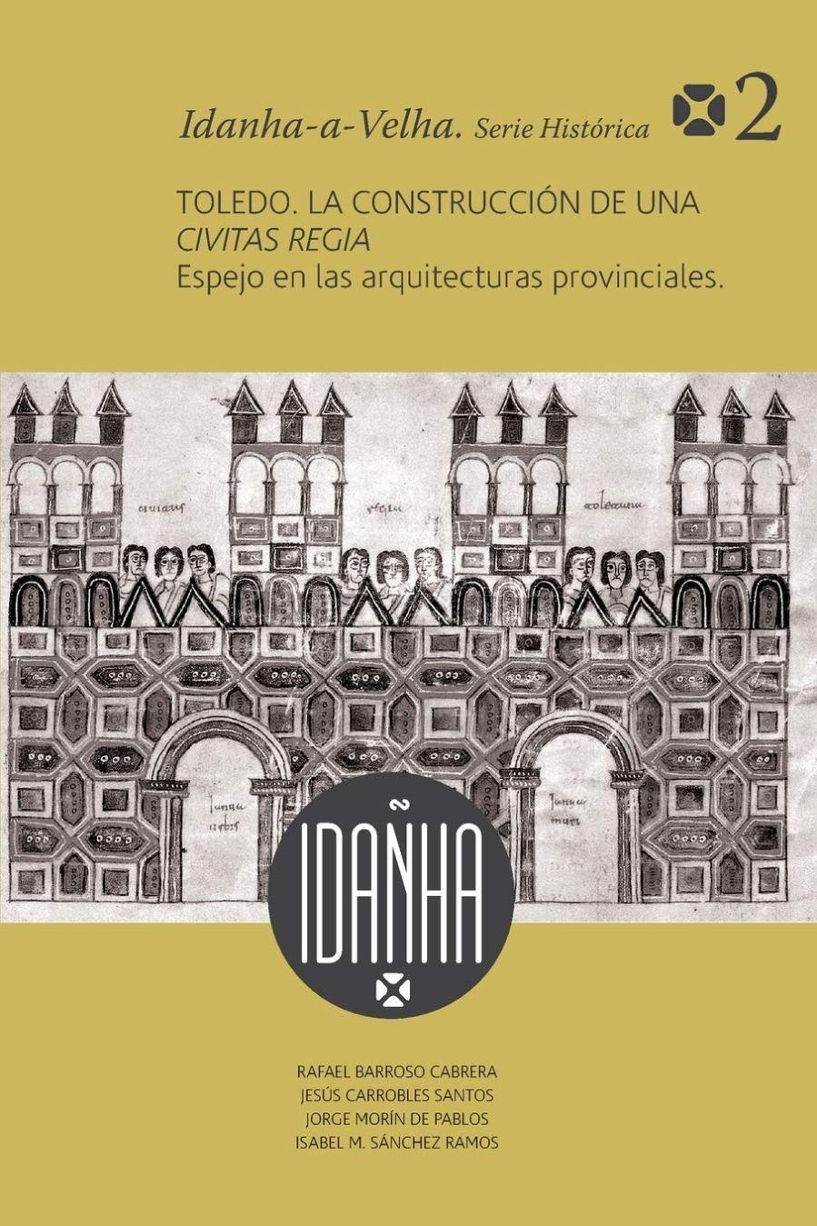 Toledo. La construcción de una Civitas Regia. Espejo de las arquitecturas provinciales Book Cover