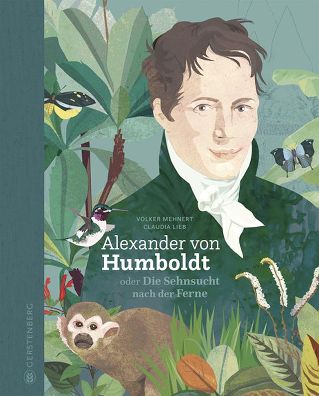 Volker Mehnert Alexander von Humboldt oder Die Sehnsucht nach der Ferne ab 10 Jahren ISBN-10: 978-3-8369-5999-5 Gerstenberg Verlag, 2018, 112 Seiten