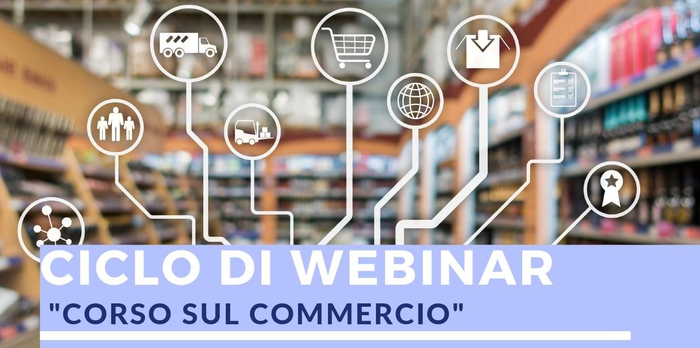 """Ciclo di Webinar """"Corso sul commercio"""", marzo – novembre 2021"""