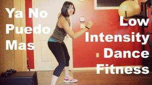 Ya No Puedo Mas: Low Intensity Dance Fitness