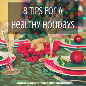 8 Tips For A Healthy Holiday