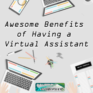Awesome Benefits of Having a Virtual Assistant
