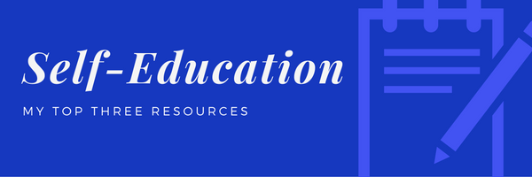 Self Education: My Top Three Resources
