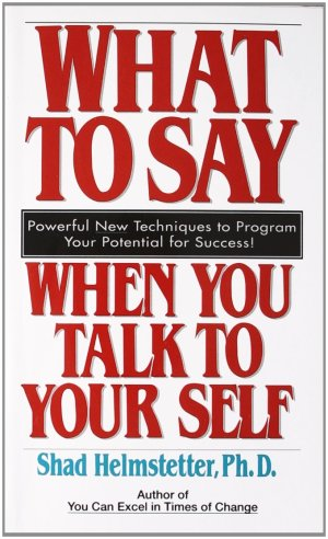 Shad Helmstetter - What To Say When You Talk To Yourself