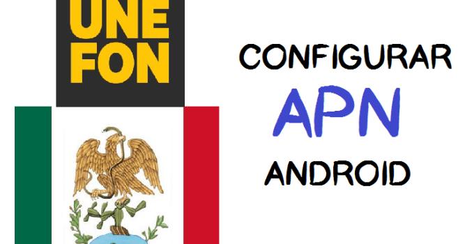 como configurar apn unefon mexico android 2017