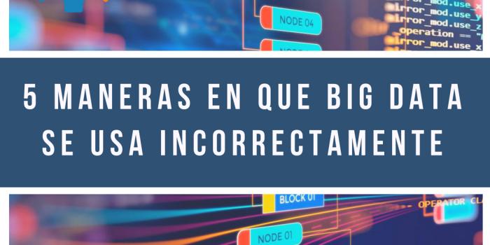 5 maneras en que Big Data se usa incorrectamente