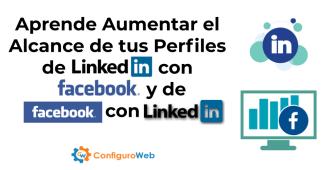 Aprende Aumentar el Alcance de tus Perfiles de Linkedin con Facebook y de Facebook con Linkedin