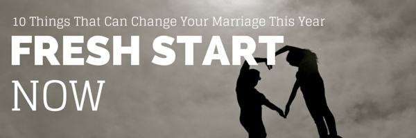 10 Things That Can Change Your Marriage This Year