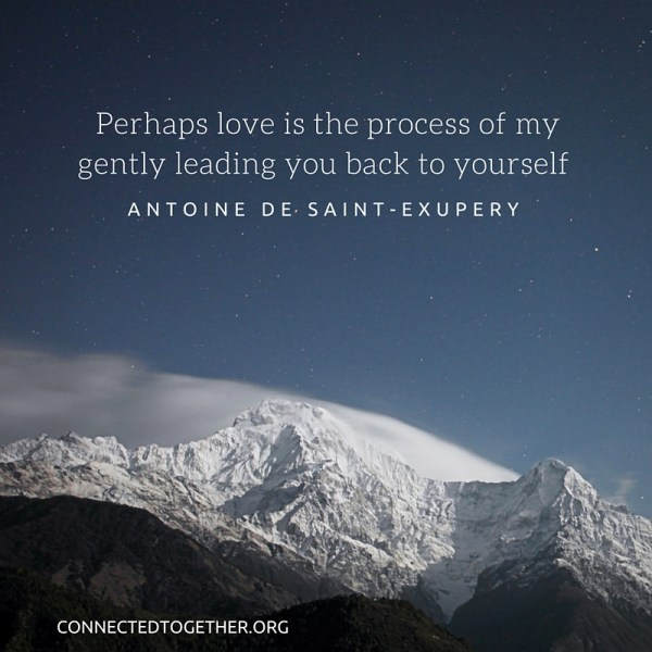 Perhaps love is the process of my gently leading you back to yourself