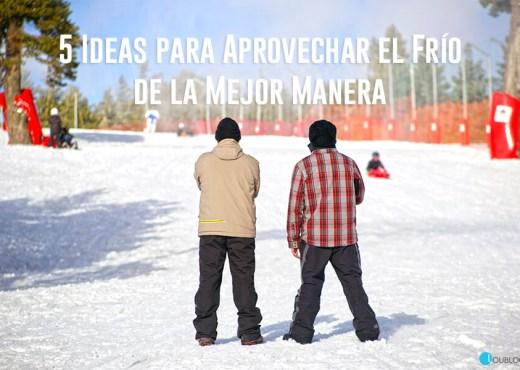 5 Ideas para Aprovechar el Frío de la Mejor Manera