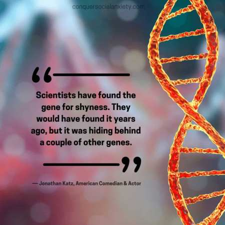 Social Anxiety Quote: Scientists have found the gene for shyness. They would have found it years ago, but it was hiding behind a couple of other genes.