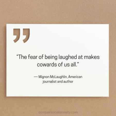 """Mignon McLaughlin social anxiety quote: """"The fear of being laughed at makes cowards of us all."""""""